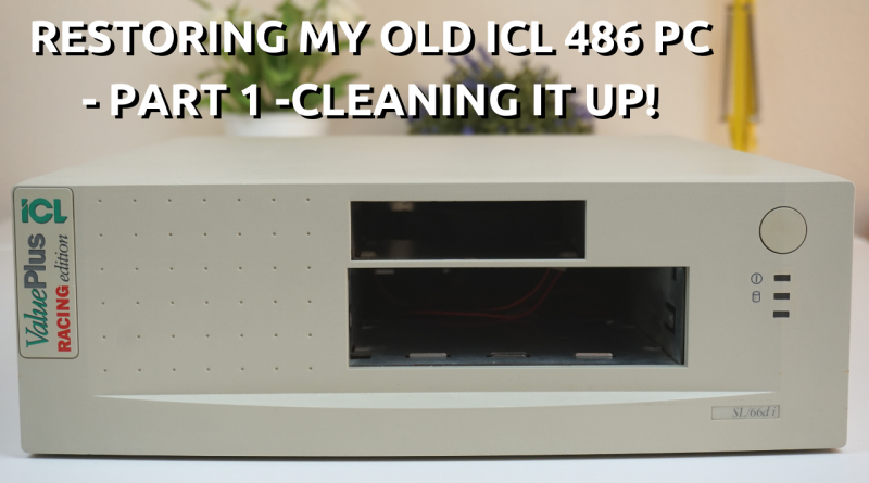 Restoring my old ICL 486 DX2/66 computer - Part 1 - Cleaning it up and first boot in 20 years!